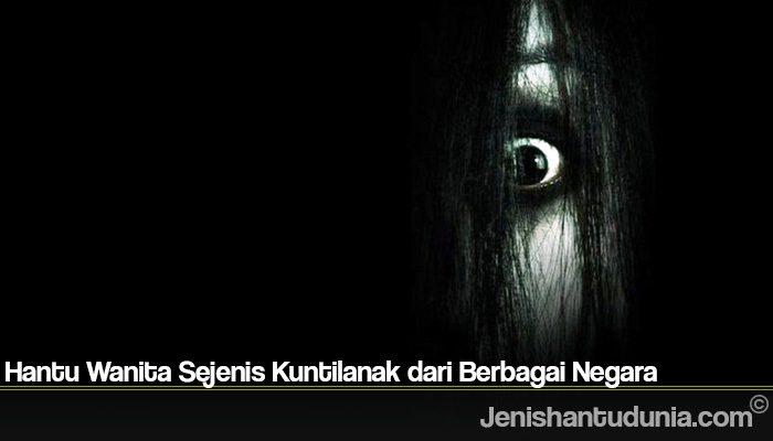 Hantu Wanita Sejenis Kuntilanak dari Berbagai Negara