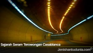 Sejarah Seram Terowongan Casablanca