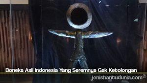 Boneka Asli Indonesia Yang Seremnya Gak Ketolongan